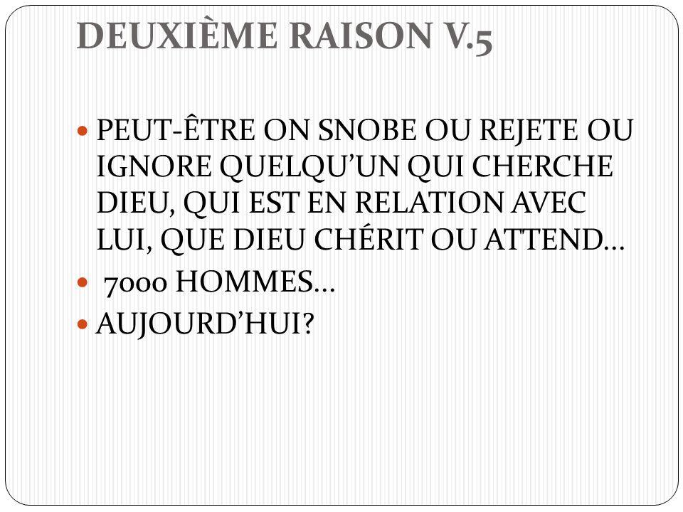 DEUXIÈME RAISON V.5 PEUT-ÊTRE ON SNOBE OU REJETE OU IGNORE QUELQUUN QUI CHERCHE DIEU, QUI EST EN RELATION AVEC LUI, QUE DIEU CHÉRIT OU ATTEND...