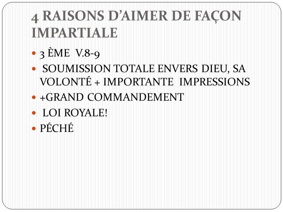 4 RAISONS DAIMER DE FAÇON IMPARTIALE 3 ÈME V.8-9 SOUMISSION TOTALE ENVERS DIEU, SA VOLONTÉ + IMPORTANTE IMPRESSIONS +GRAND COMMANDEMENT LOI ROYALE! PÉ
