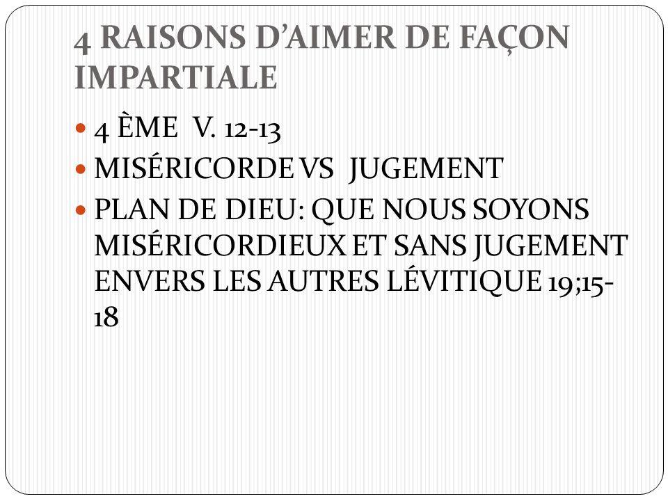 4 RAISONS DAIMER DE FAÇON IMPARTIALE 4 ÈME V. 12-13 MISÉRICORDE VS JUGEMENT PLAN DE DIEU: QUE NOUS SOYONS MISÉRICORDIEUX ET SANS JUGEMENT ENVERS LES A