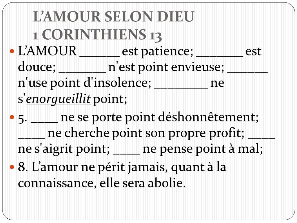 LAMOUR SELON DIEU 1 CORINTHIENS 13 LAMOUR ______ est patience; _______ est douce; _______ n'est point envieuse; ______ n'use point d'insolence; ______
