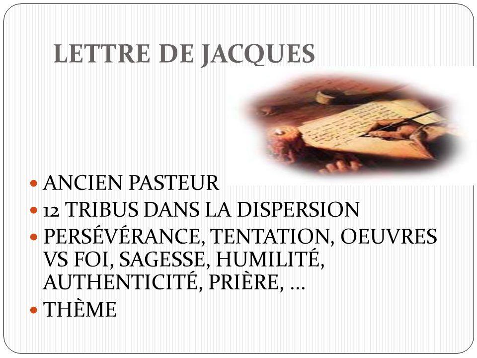LETTRE DE JACQUES ANCIEN PASTEUR 12 TRIBUS DANS LA DISPERSION PERSÉVÉRANCE, TENTATION, OEUVRES VS FOI, SAGESSE, HUMILITÉ, AUTHENTICITÉ, PRIÈRE,... THÈ