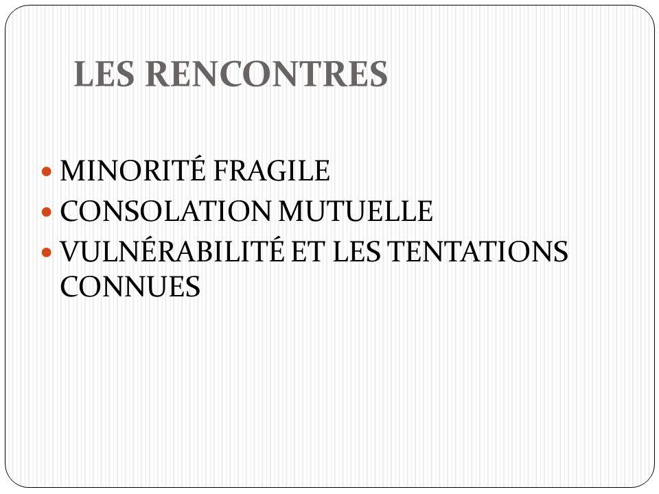 LES RENCONTRES MINORITÉ FRAGILE CONSOLATION MUTUELLE VULNÉRABILITÉ ET LES TENTATIONS CONNUES