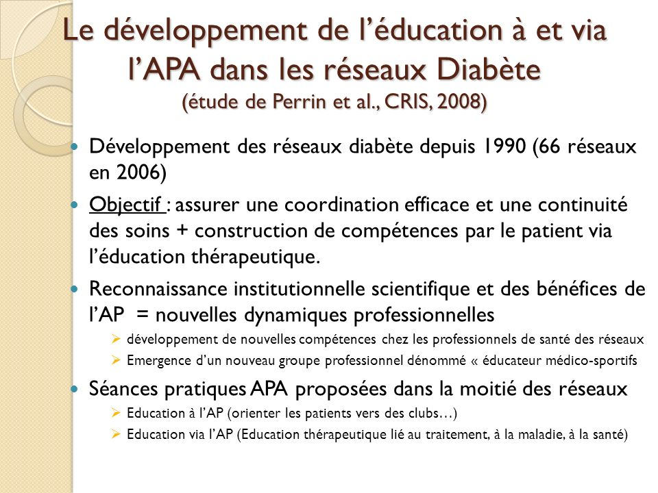 Le développement de léducation à et via lAPA dans les réseaux Diabète (étude de Perrin et al., CRIS, 2008) Développement des réseaux diabète depuis 19