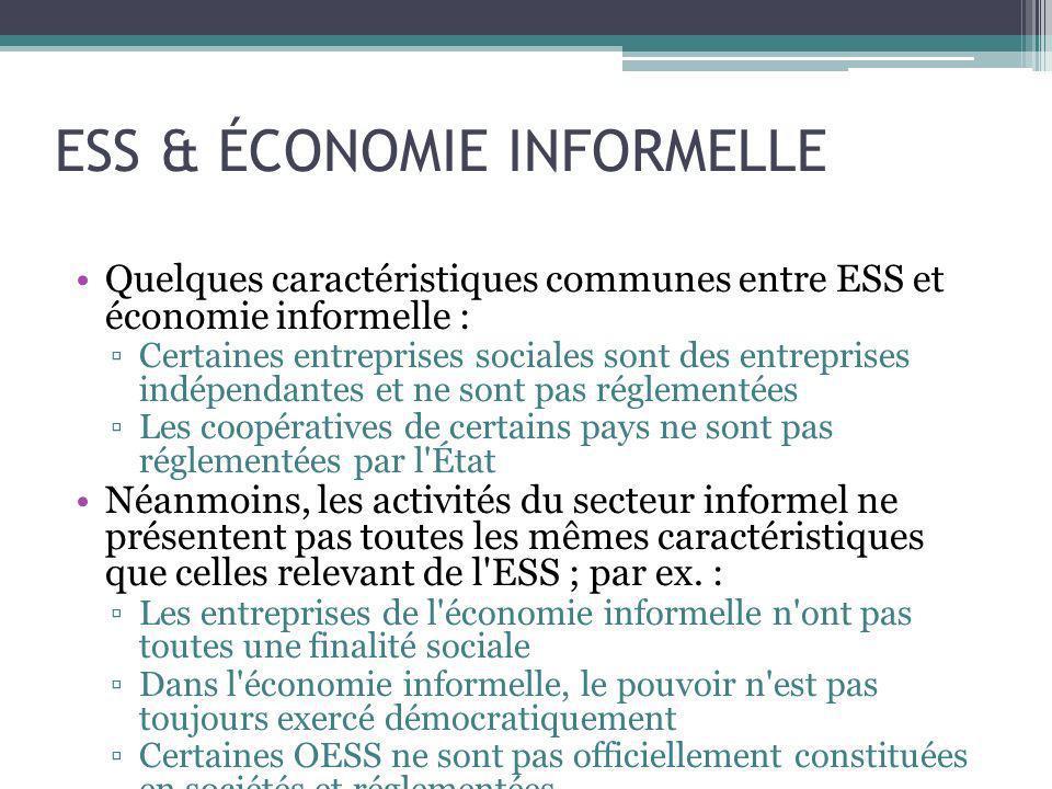 ESS & ÉCONOMIE INFORMELLE Quelques caractéristiques communes entre ESS et économie informelle : Certaines entreprises sociales sont des entreprises in