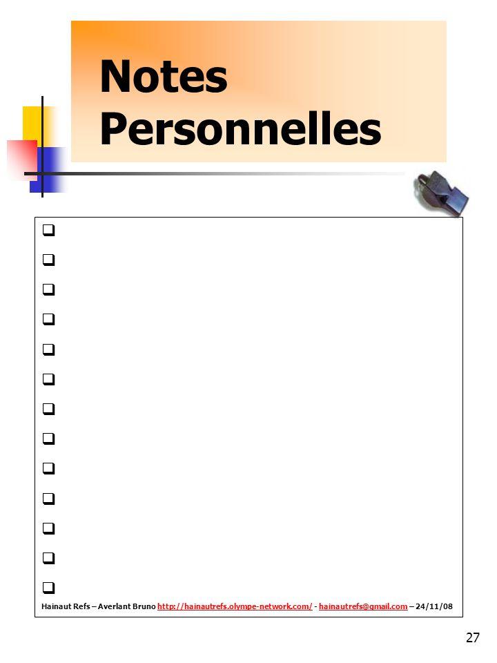 27 Notes Personnelles Hainaut Refs – Averlant Bruno http://hainautrefs.olympe-network.com/ - hainautrefs@gmail.com – 24/11/08http://hainautrefs.olympe