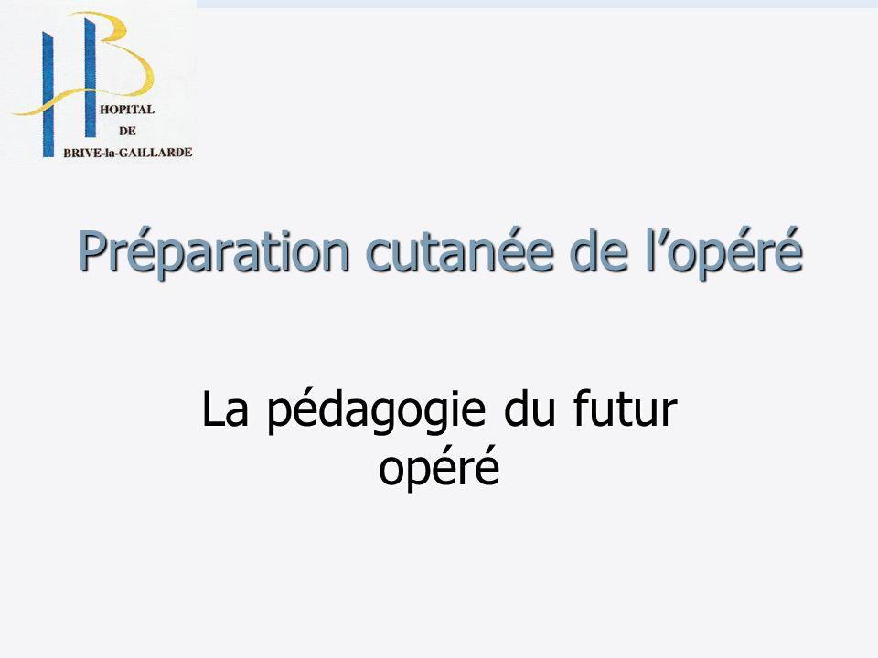 Préparation cutanée de lopéré La pédagogie du futur opéré