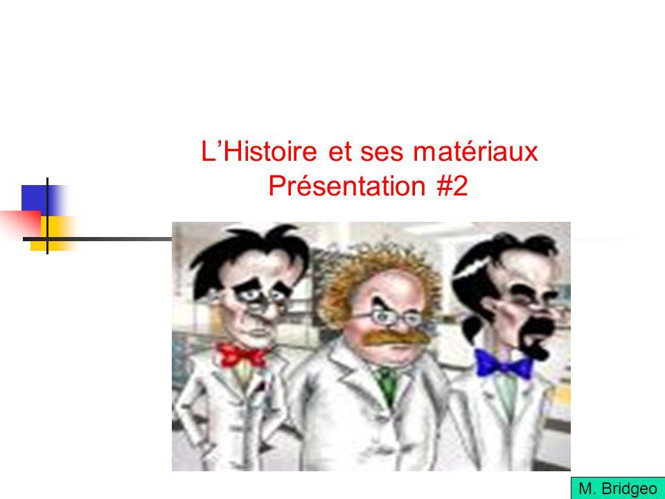 LHistoire et ses matériaux Présentation #2 M. Bridgeo