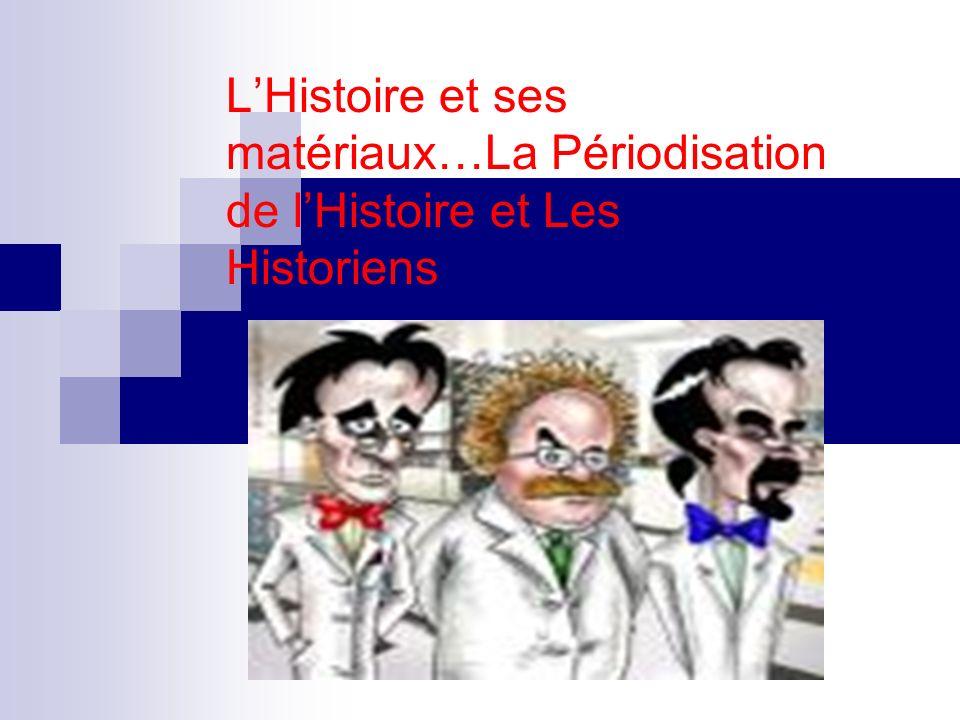 LHistoire et ses matériaux…La Périodisation de lHistoire et Les Historiens