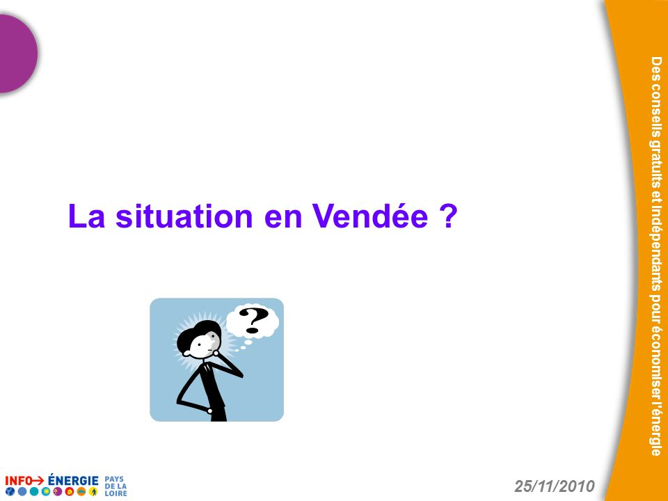 25/11/2010 Des conseils gratuits et indépendants pour économiser l'énergie La situation en Vendée ?