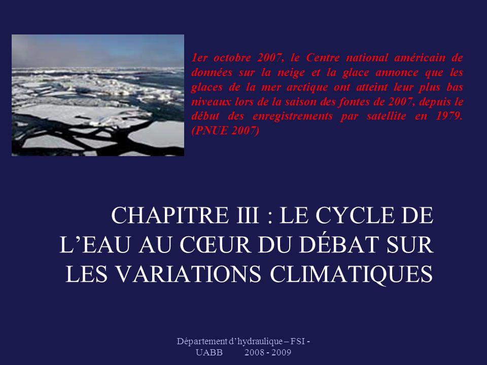 Département dhydraulique – FSI - UABB 2008 - 2009 CHAPITRE III : LE CYCLE DE LEAU AU CŒUR DU DÉBAT SUR LES VARIATIONS CLIMATIQUES 1er octobre 2007, le