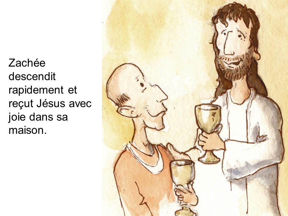 Zachée descendit rapidement et reçut Jésus avec joie dans sa maison.