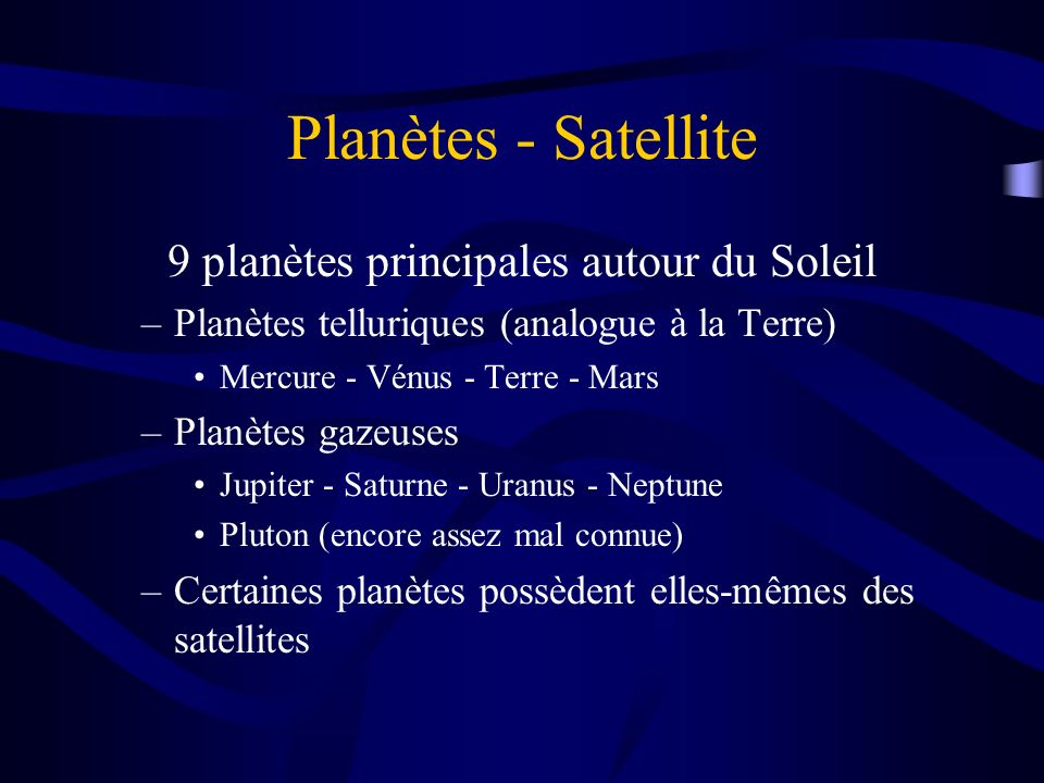 Planètes - Satellite 9 planètes principales autour du Soleil –Planètes telluriques (analogue à la Terre) Mercure - Vénus - Terre - Mars –Planètes gaze