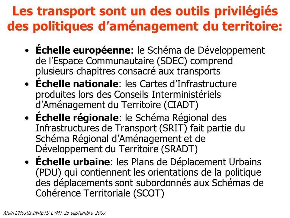 Alain LHostis INRETS-LVMT 25 septembre 2007 Les transport sont un des outils privilégiés des politiques daménagement du territoire: Échelle européenne