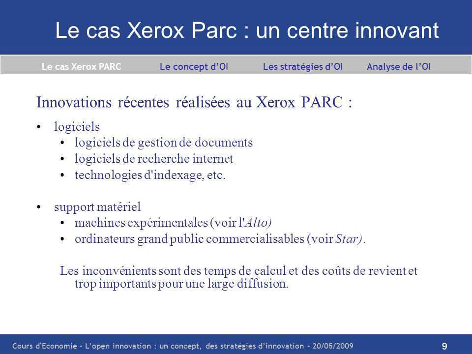 Cours d Economie – Lopen innovation : un concept, des stratégies dinnovation – 20/05/2009 10 Le cas Xerox Parc : Steve Jobs Le premier open innovator : Steve Jobs 1979 : visite de Steve Jobs - fondateur d Apple Inc.