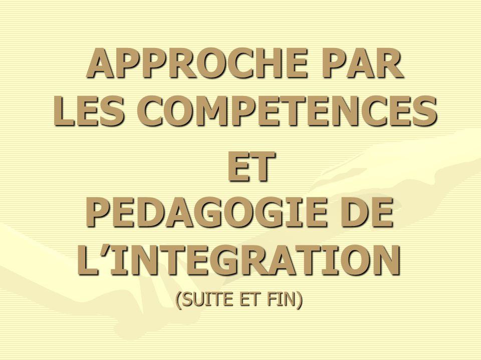 APPROCHE PAR LES COMPETENCES ET PEDAGOGIE DE LINTEGRATION (SUITE ET FIN)