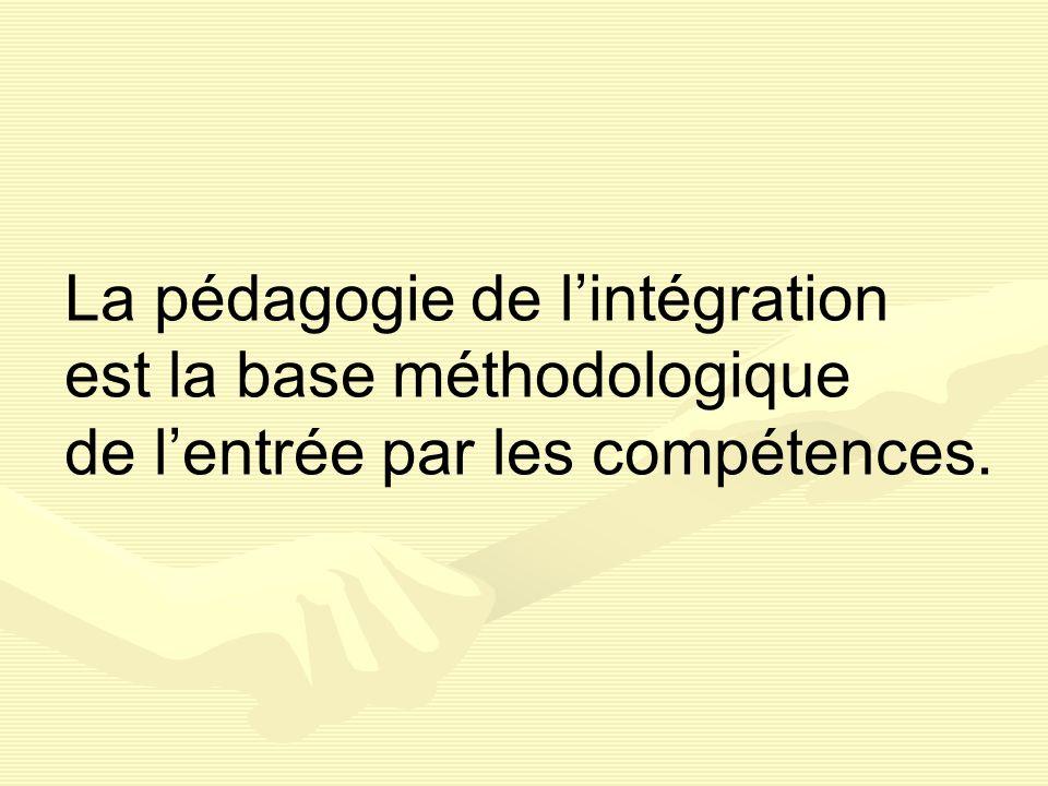 La pédagogie de lintégration est la base méthodologique de lentrée par les compétences.