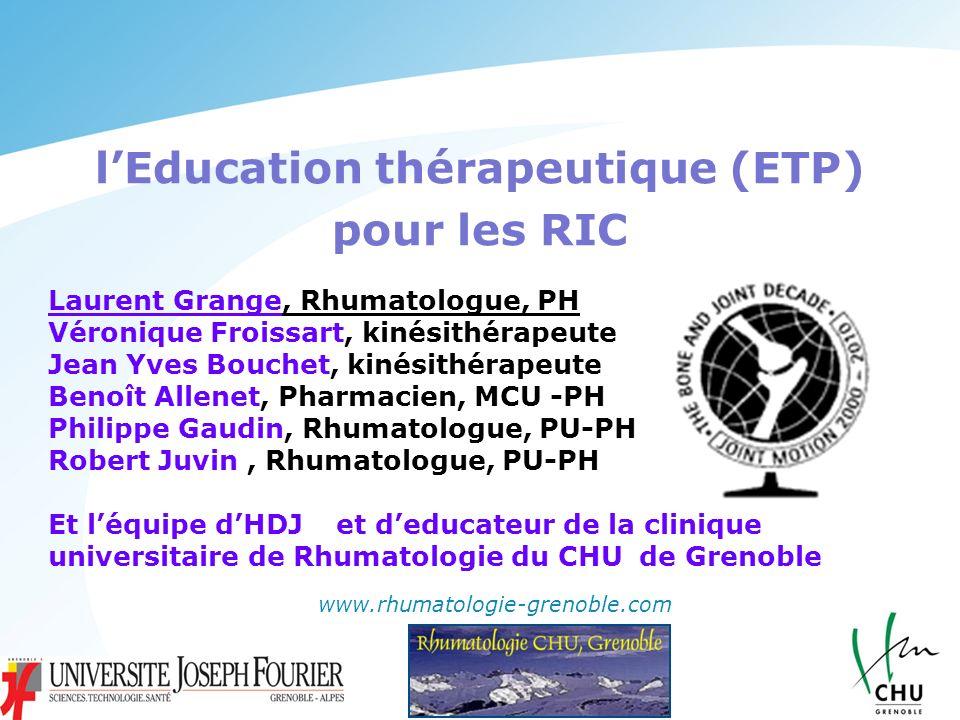 lEducation thérapeutique (ETP) pour les RIC www.rhumatologie-grenoble.com Laurent Grange, Rhumatologue, PH Véronique Froissart, kinésithérapeute Jean