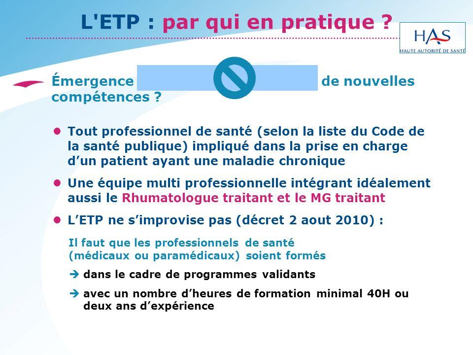 L'ETP : par qui en pratique ? Émergence dun nouveau métier ? / de nouvelles compétences ? Tout professionnel de santé (selon la liste du Code de la sa