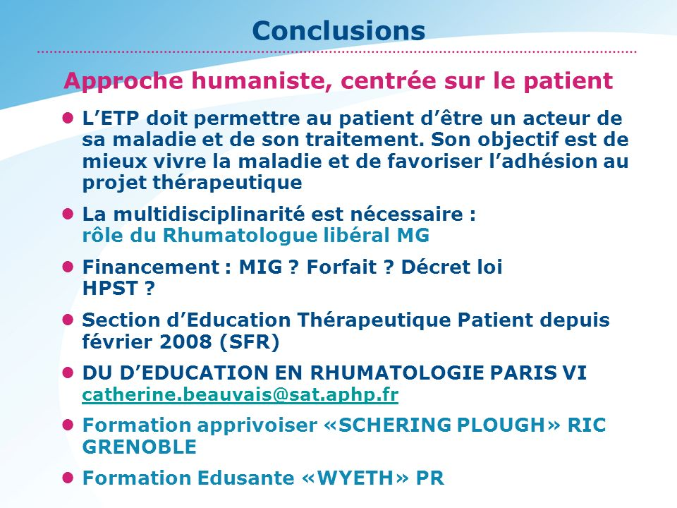 Conclusions LETP doit permettre au patient dêtre un acteur de sa maladie et de son traitement. Son objectif est de mieux vivre la maladie et de favori