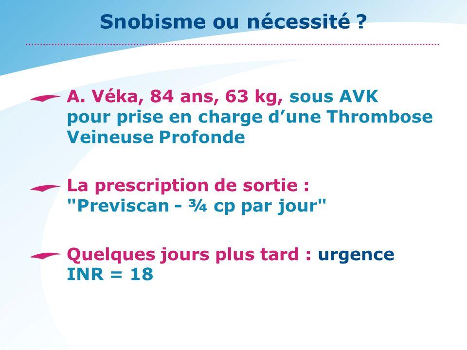Snobisme ou nécessité ? A. Véka, 84 ans, 63 kg, sous AVK pour prise en charge dune Thrombose Veineuse Profonde La prescription de sortie :