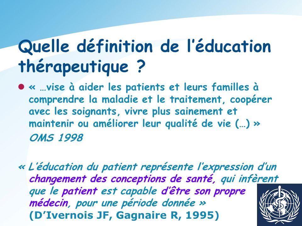 Quelle définition de léducation thérapeutique ? « …vise à aider les patients et leurs familles à comprendre la maladie et le traitement, coopérer avec