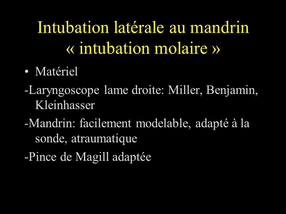 Intubation latérale au mandrin « intubation molaire » Matériel -Laryngoscope lame droite: Miller, Benjamin, Kleinhasser -Mandrin: facilement modelable