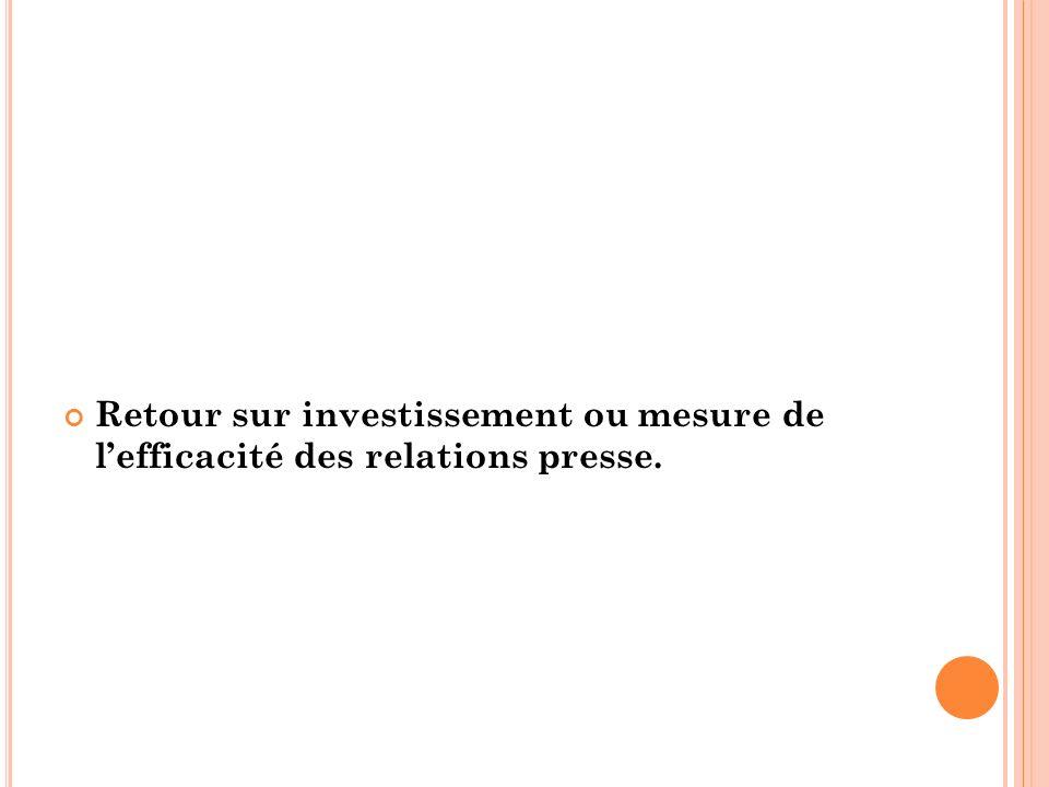 Retour sur investissement ou mesure de lefficacité des relations presse.