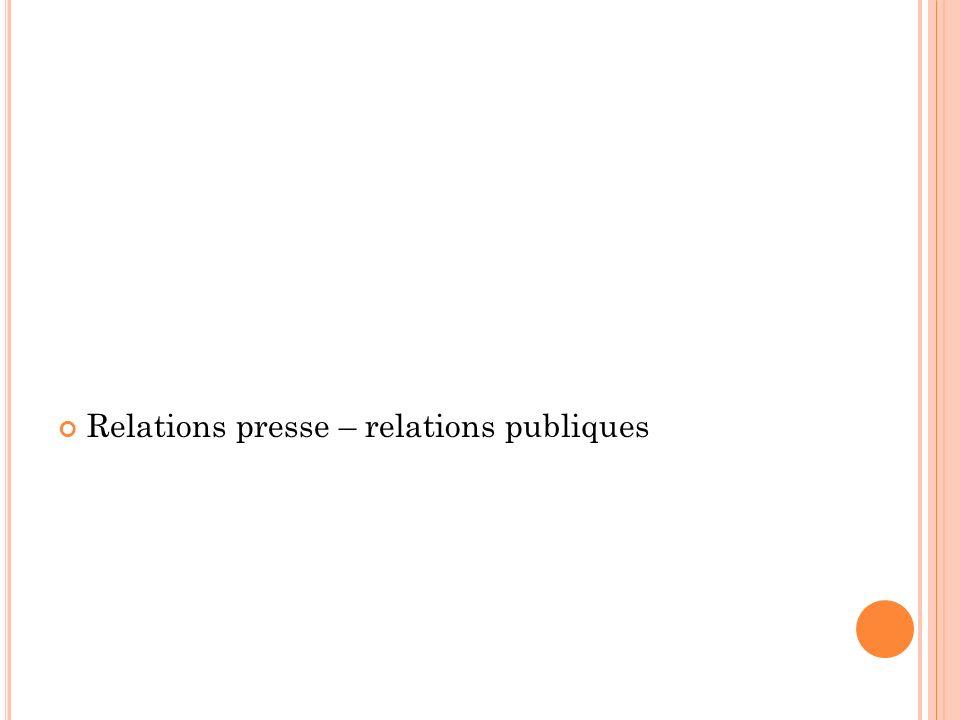 Ainsi, les relations presse sont le moyen de relayer lopération de relations publiques auprès de lopinion publique ou dun public spécifique.