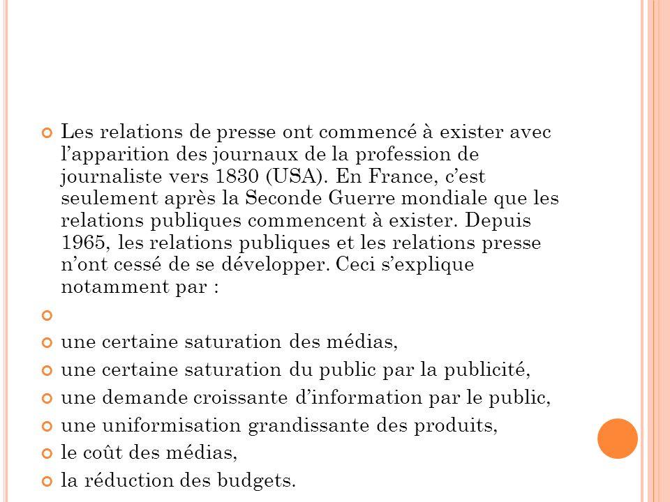 Les relations de presse ont commencé à exister avec lapparition des journaux de la profession de journaliste vers 1830 (USA).