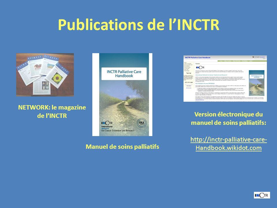 Publications de lINCTR NETWORK: le magazine de lINCTR Manuel de soins palliatifs Version électronique du manuel de soins palliatifs: http://inctr-pall