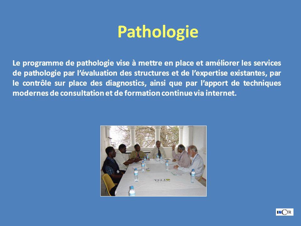 Pathologie Le programme de pathologie vise à mettre en place et améliorer les services de pathologie par lévaluation des structures et de lexpertise existantes, par le contrôle sur place des diagnostics, ainsi que par lapport de techniques modernes de consultation et de formation continue via internet.