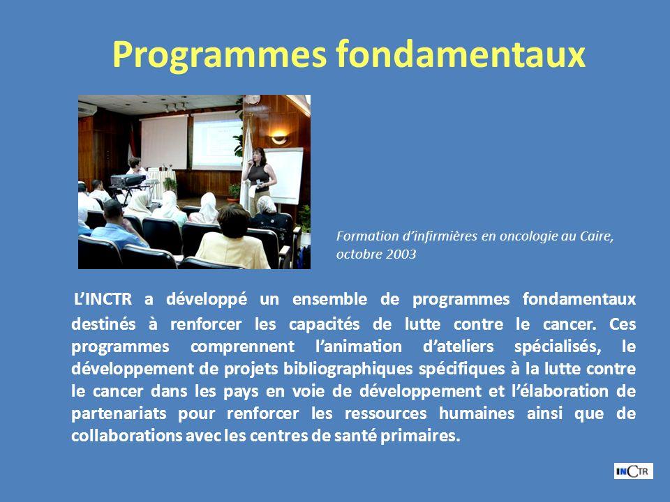 Programmes fondamentaux LINCTR a développé un ensemble de programmes fondamentaux destinés à renforcer les capacités de lutte contre le cancer. Ces pr