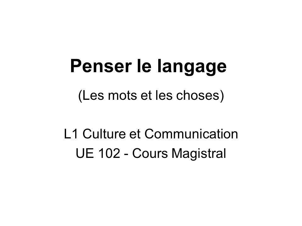 Penser le langage (Les mots et les choses) L1 Culture et Communication UE 102 - Cours Magistral