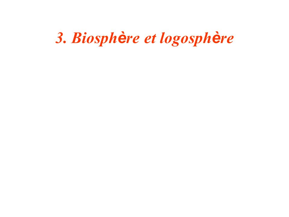 3. Biosph è re et logosph è re