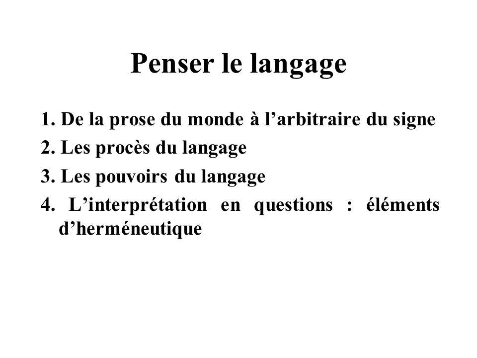 Penser le langage 1. De la prose du monde à larbitraire du signe 2. Les procès du langage 3. Les pouvoirs du langage 4. Linterprétation en questions :