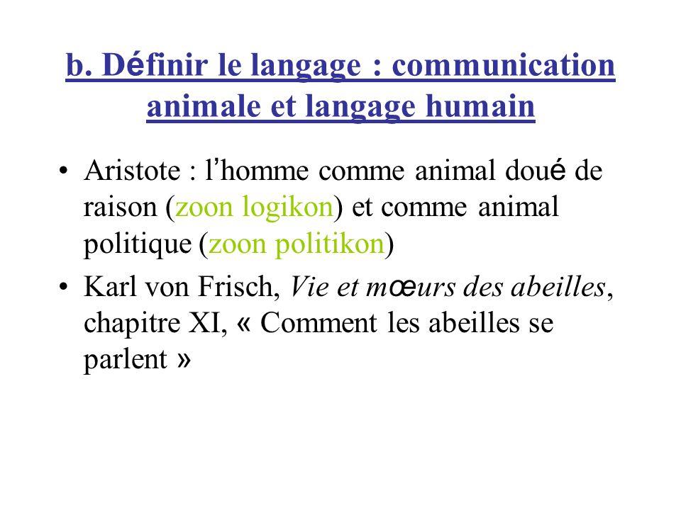 b. D é finir le langage : communication animale et langage humain Aristote : l homme comme animal dou é de raison (zoon logikon) et comme animal polit