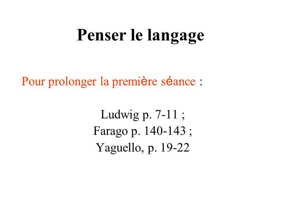 Penser le langage Pour prolonger la premi è re s é ance : Ludwig p. 7-11 ; Farago p. 140-143 ; Yaguello, p. 19-22