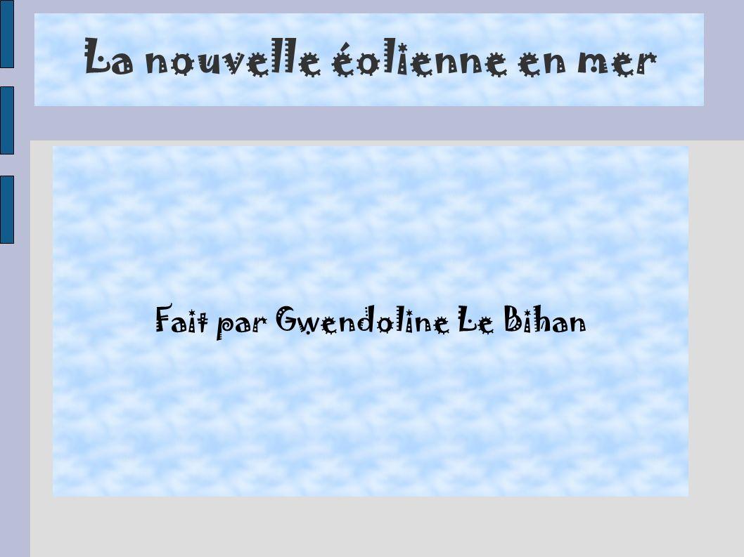 La nouvelle éolienne en mer Fait par Gwendoline Le Bihan