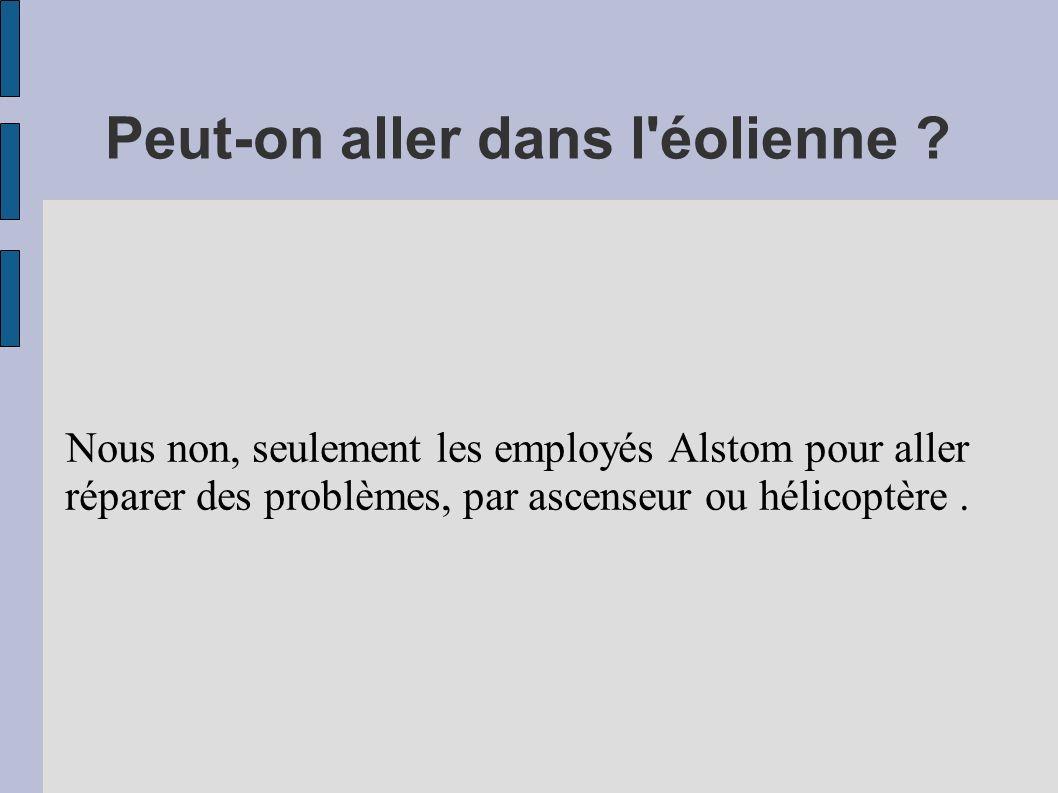 Peut-on aller dans l'éolienne ? Nous non, seulement les employés Alstom pour aller réparer des problèmes, par ascenseur ou hélicoptère.