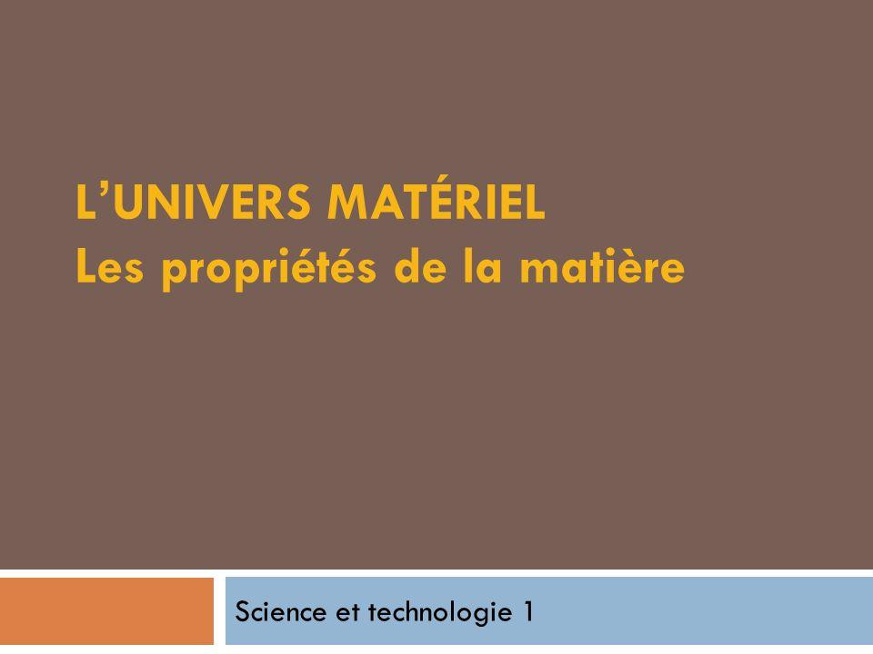 L UNIVERS MATÉRIEL Les propriétés de la matière Science et technologie 1