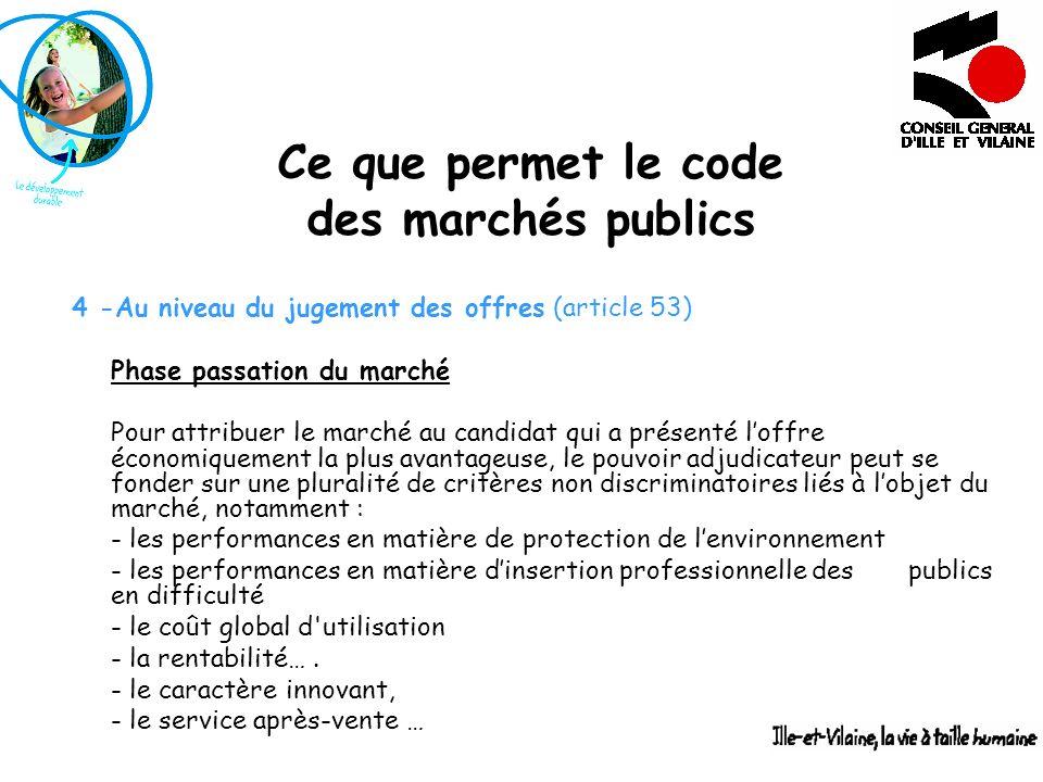 Ce que permet le code des marchés publics 4 -Au niveau du jugement des offres (article 53) Phase passation du marché Pour attribuer le marché au candi
