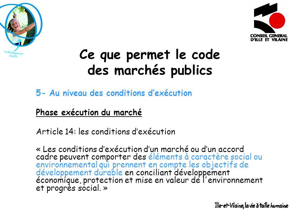 Ce que permet le code des marchés publics 5- Au niveau des conditions dexécution Phase exécution du marché Article 14: les conditions dexécution « Les