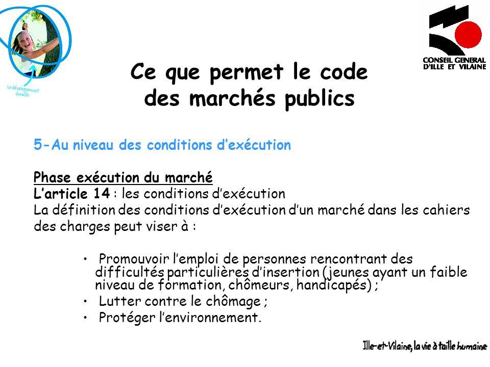 Ce que permet le code des marchés publics 5-Au niveau des conditions dexécution Phase exécution du marché Larticle 14 : les conditions dexécution La d
