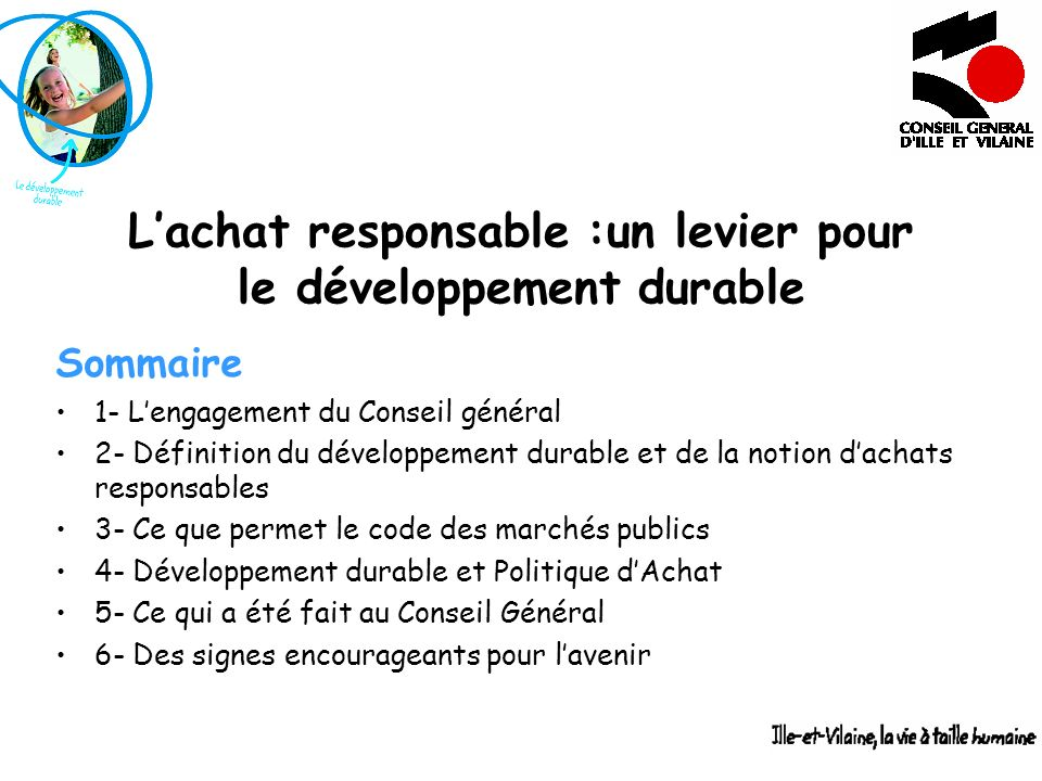 Lachat responsable :un levier pour le développement durable Sommaire 1- Lengagement du Conseil général 2- Définition du développement durable et de la