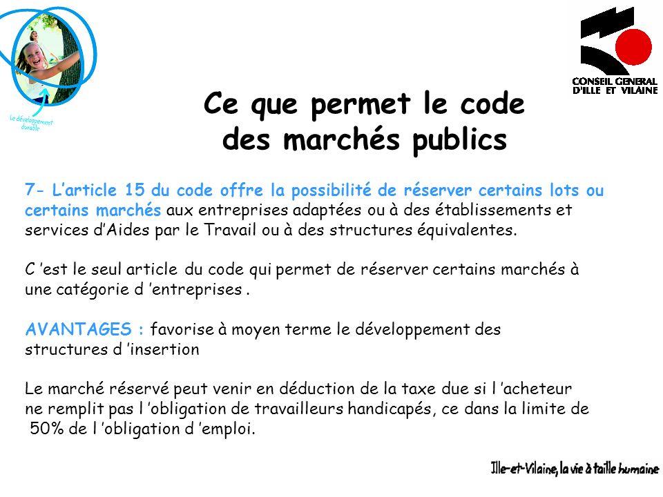Ce que permet le code des marchés publics 7- Larticle 15 du code offre la possibilité de réserver certains lots ou certains marchés aux entreprises ad