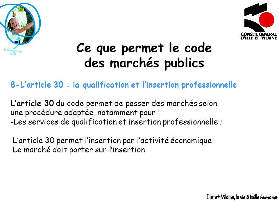 Ce que permet le code des marchés publics 8-Larticle 30 : la qualification et linsertion professionnelle Larticle 30 du code permet de passer des marc