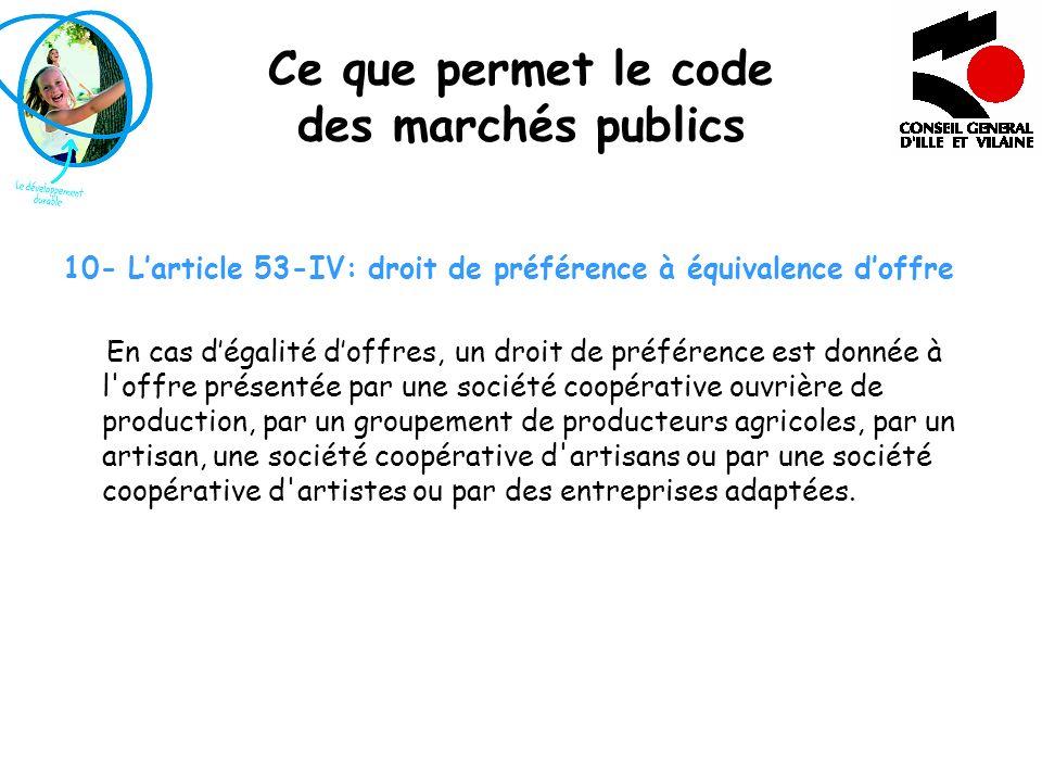 Ce que permet le code des marchés publics 10- Larticle 53-IV: droit de préférence à équivalence doffre En cas dégalité doffres, un droit de préférence