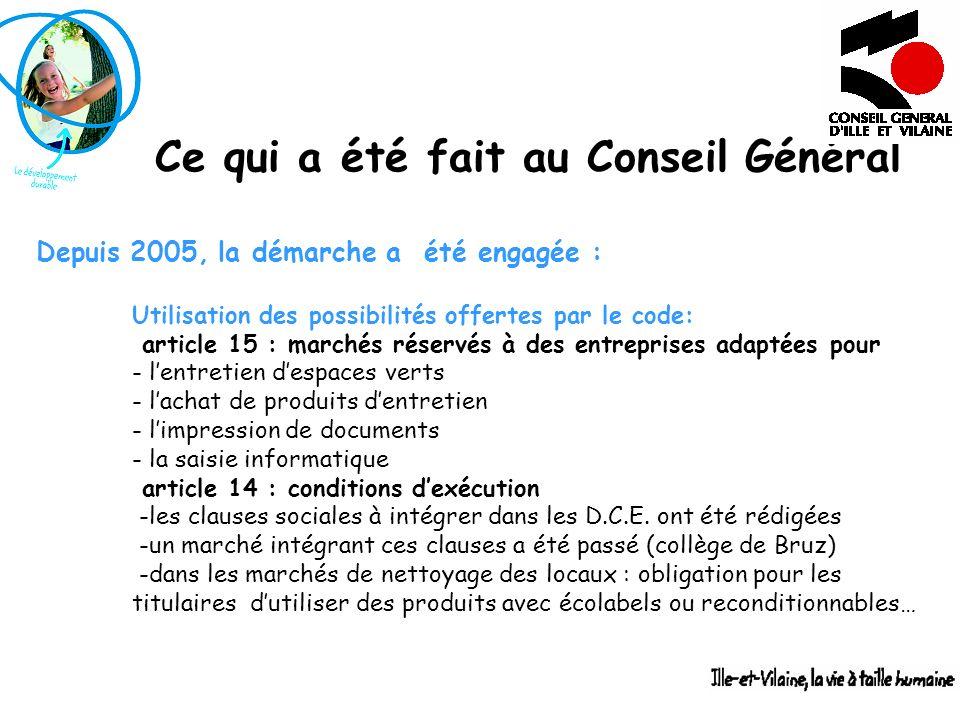 Ce qui a été fait au Conseil Général Depuis 2005, la démarche a été engagée : Utilisation des possibilités offertes par le code: article 15 : marchés