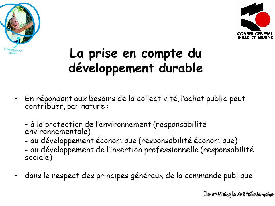 La prise en compte du développement durable En répondant aux besoins de la collectivité, lachat public peut contribuer, par nature : - à la protection