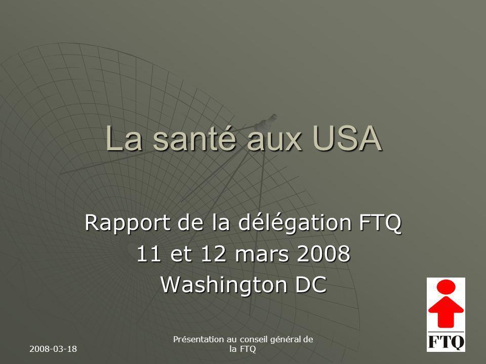 2008-03-18 Présentation au conseil général de la FTQ La santé aux USA Rapport de la délégation FTQ 11 et 12 mars 2008 Washington DC